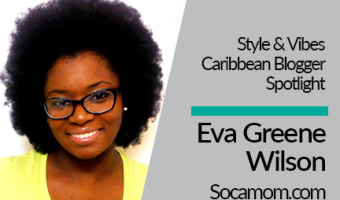 Caribbean Blogger Spotlight: Eva Greene Wilson of Soca Mom