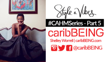 #CAHM Series Part 5 Featuring Shelley Worrell of caribBEING