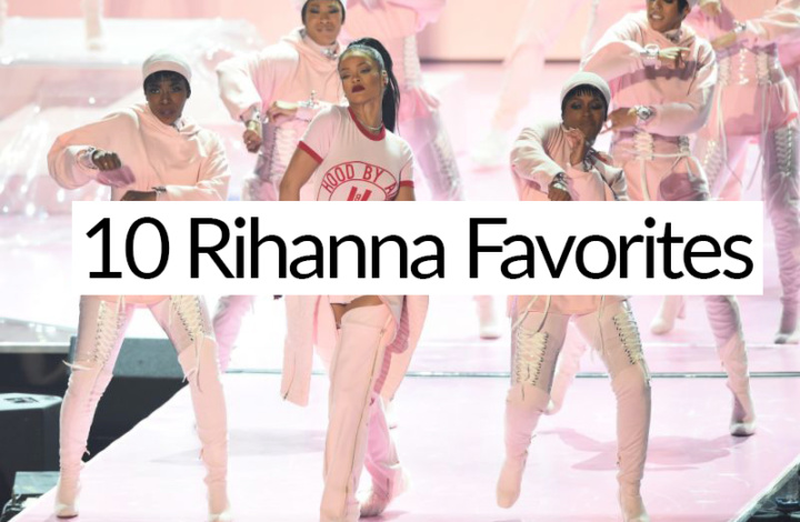 Top 10 Rihanna Favorites